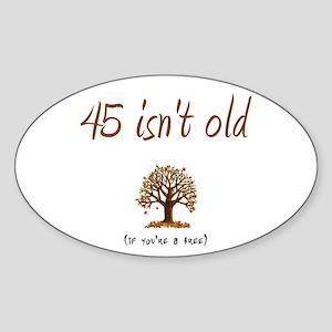 45 isn't old Oval Sticker