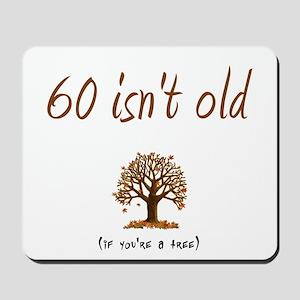60 isn't old Mousepad