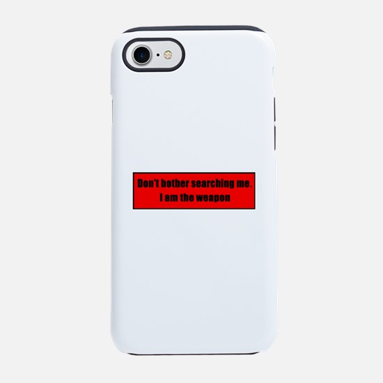 Don't Bother Searching Me. I A iPhone 7 Tough Case
