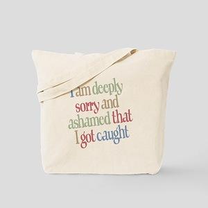 Sorry and Ashamed I got Caught Tote Bag