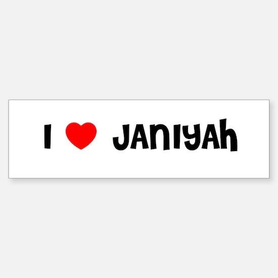 I LOVE JANIYAH Bumper Bumper Bumper Sticker