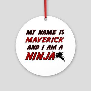 my name is maverick and i am a ninja Ornament (Rou