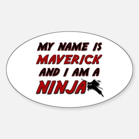 my name is maverick and i am a ninja Decal