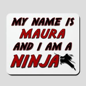 my name is maura and i am a ninja Mousepad