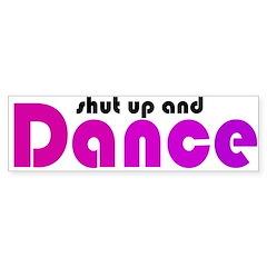 Shut up and Dance Bumper Bumper Sticker
