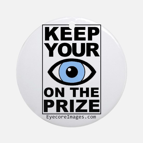 KEEP YOUR EYE ON THE PRIZE Ornament (Round)