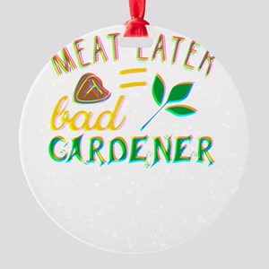 Meat eater = bad gardener Colorful Round Ornament