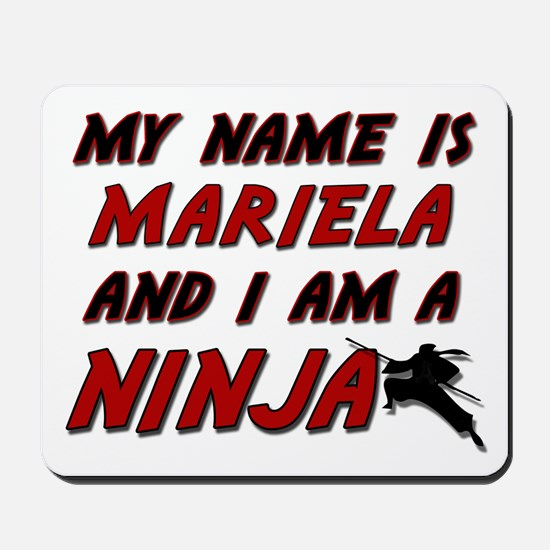 my name is mariela and i am a ninja Mousepad