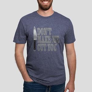 Don't make me cut you T-Shirt