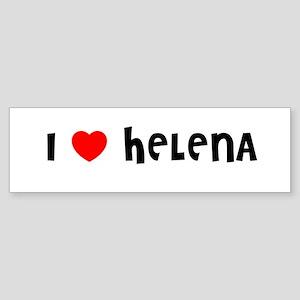 I LOVE HELENA Bumper Sticker