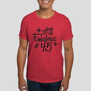 Still Fabulous at 45 Dark T-Shirt