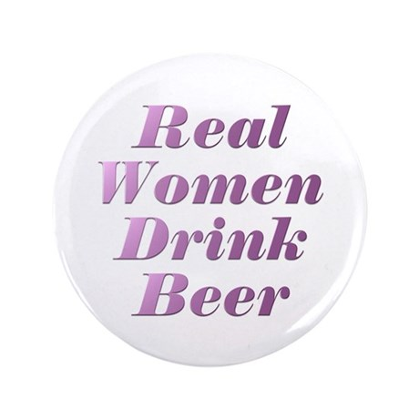 """Real Women Drink Beer #3 3.5"""" Button"""