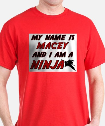 my name is macey and i am a ninja T-Shirt