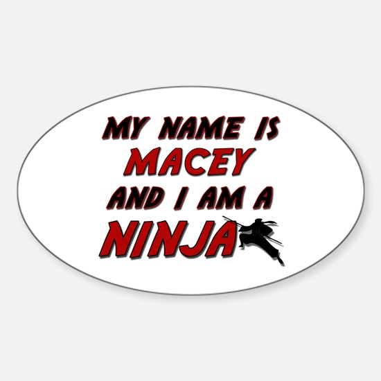 my name is macey and i am a ninja Oval Decal
