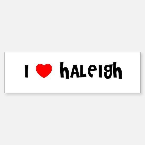 I LOVE HALEIGH Bumper Car Car Sticker