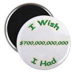 "Wish I Had 700 Billion 2.25"" Magnet (10 pack)"