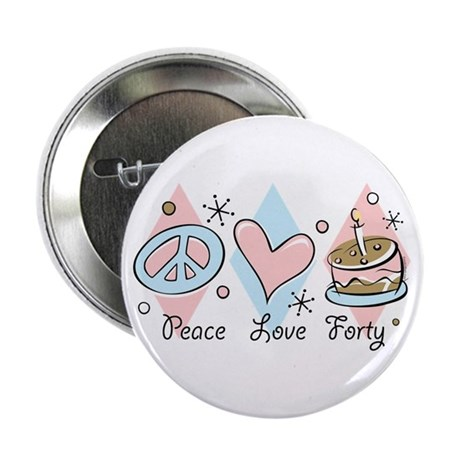 "Peace Love 40 2.25"" Button"