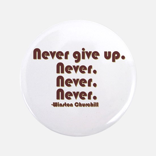 """""""Never Give Up"""" 3.5"""" Button"""