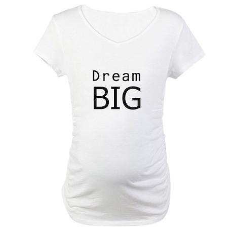 """Dream Big"" Maternity T-Shirt"