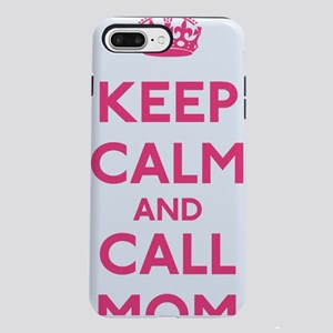 Keep Calm and Call Mom iPhone 7 Plus Tough Case
