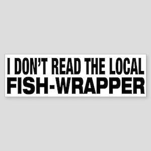 I Don't Read The Local Fish-Wrapper Sticker (Bumpe