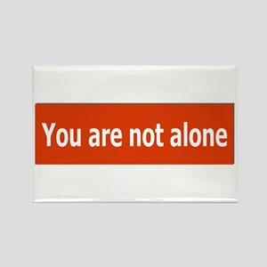 You Are Not Alone Rectangle Magnet