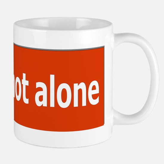 You Are Not Alone Mug