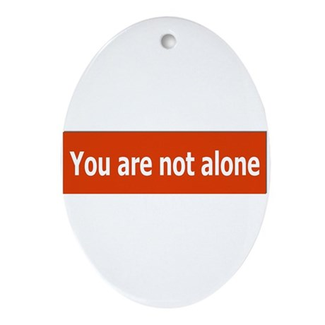 You Are Not Alone Oval Ornament