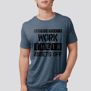 ACCOUNTANTS WORK THEIR ASSETS OFF Mens Tri-blend T