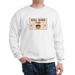 WILL WORK FOR CAKE Sweatshirt