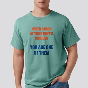 Never Laugh At Your Wife's Choices T-Shirt