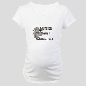 Nuttier Than a Squirrel Turd Maternity T-Shirt