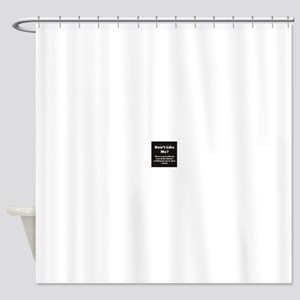 Don't like me? Shower Curtain