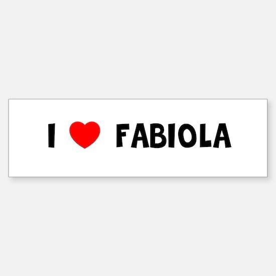 I LOVE FABIOLA Bumper Bumper Bumper Sticker
