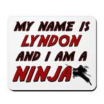 my name is lyndon and i am a ninja Mousepad