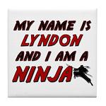 my name is lyndon and i am a ninja Tile Coaster