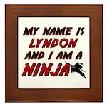my name is lyndon and i am a ninja Framed Tile