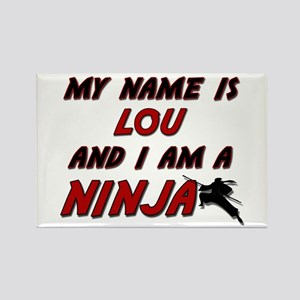 my name is lou and i am a ninja Rectangle Magnet