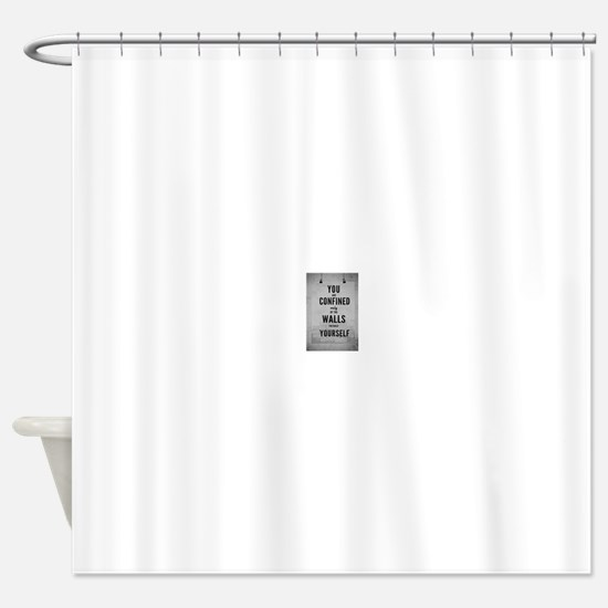 You are confined only by the walls Shower Curtain