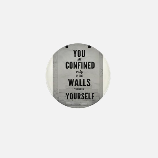 You are confined only by the walls you Mini Button