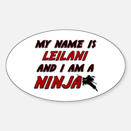 my name is leilani and i am a ninja Oval Decal