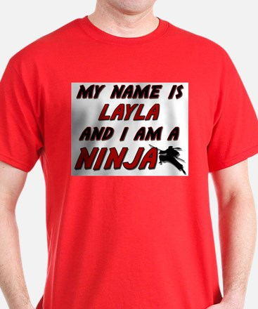 my name is layla and i am a ninja T-Shirt
