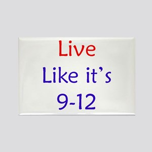 """""""Live like it's 9-12"""" Rectangle Magnet"""