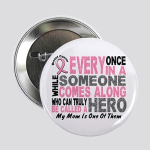 """HERO Comes Along 1 Mom BREAST CANCER 2.25"""" Button"""