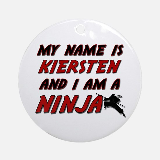 my name is kiersten and i am a ninja Ornament (Rou