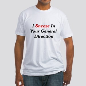I Sneeze In Your Direction Fitted T-Shirt