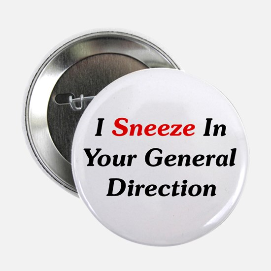 "I Sneeze In Your Direction 2.25"" Button"