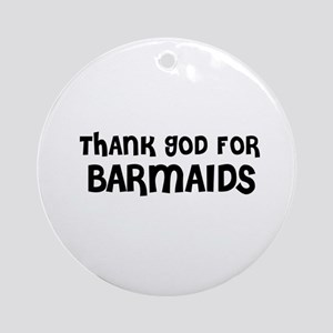THANK GOD FOR BARMAIDS Ornament (Round)