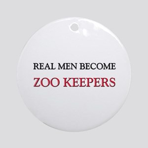 Real Men Become Zoo Keepers Ornament (Round)
