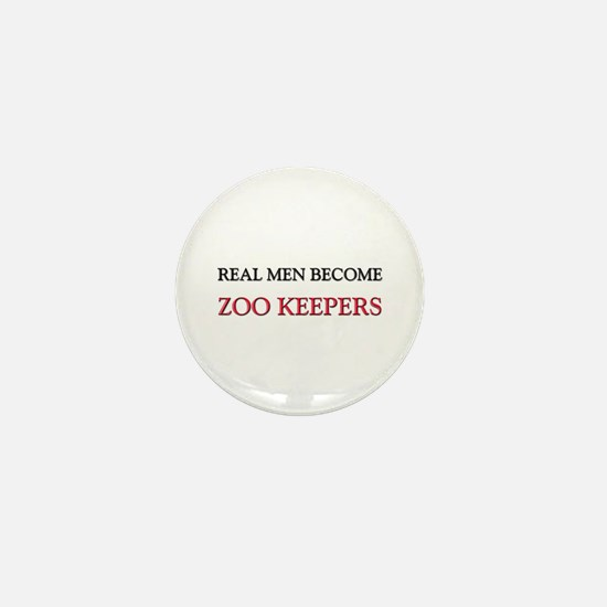 Real Men Become Zoo Keepers Mini Button